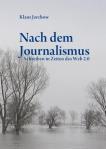 Klaus Jarchow, Nach dem Journalismus · Schreiben in Zeiten des Web 2.0